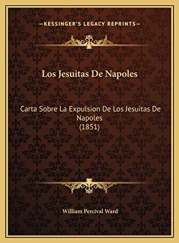 9781169408265: Los Jesuitas De Napoles: Carta Sobre La Expulsion De Los Jesuitas De Napoles (1851) (Spanish Edition)