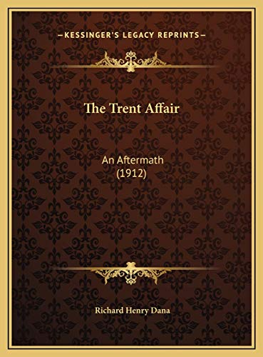 The Trent Affair: An Aftermath (1912) (9781169417847) by Richard Henry Dana