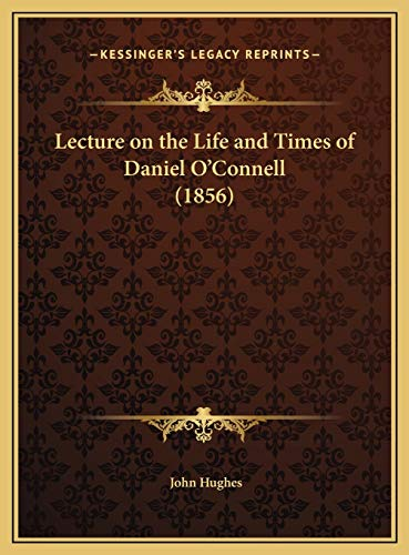 Lecture on the Life and Times of Daniel O'Connell (1856) (1169420362) by Hughes, John