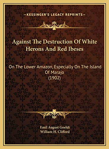 9781169423022: Against The Destruction Of White Herons And Red Ibeses: On The Lower Amazon, Especially On The Island Of Marajo (1902)