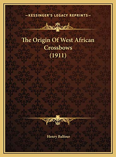 9781169427198: The Origin Of West African Crossbows (1911)
