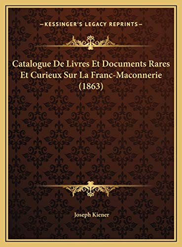 9781169427815: Catalogue De Livres Et Documents Rares Et Curieux Sur La Franc-Maconnerie (1863) (French Edition)