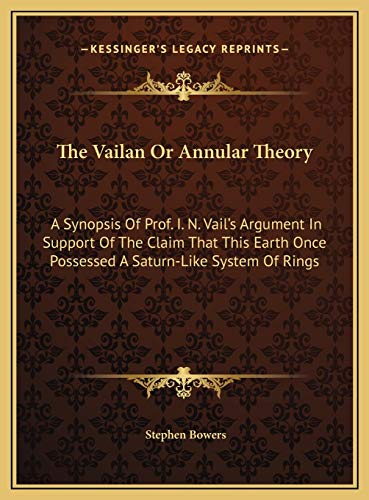 9781169434264: The Vailan Or Annular Theory: A Synopsis Of Prof. I. N. Vail's Argument In Support Of The Claim That This Earth Once Possessed A Saturn-Like System Of Rings
