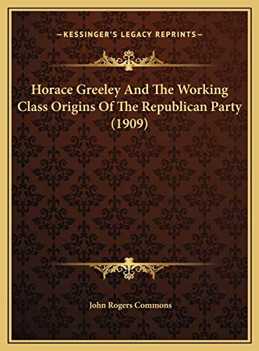 9781169436091: Horace Greeley And The Working Class Origins Of The Republican Party (1909)