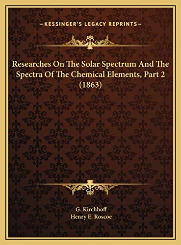 9781169437067: Researches On The Solar Spectrum And The Spectra Of The Chemical Elements, Part 2 (1863)