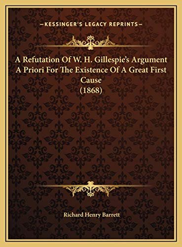 9781169437081: A Refutation Of W. H. Gillespie's Argument A Priori For The Existence Of A Great First Cause (1868)