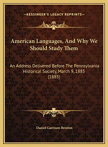 9781169437289: American Languages, And Why We Should Study Them: An Address Delivered Before The Pennsylvania Historical Society, March 9, 1885 (1885)