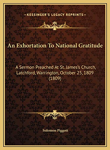 9781169437432: An Exhortation To National Gratitude: A Sermon Preached At St. James's Church, Latchford, Warrington, October 25, 1809 (1809)
