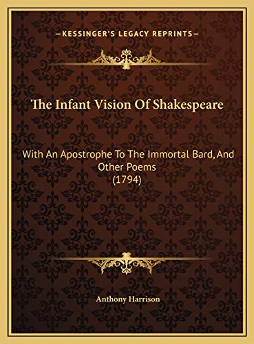 9781169439375: The Infant Vision Of Shakespeare: With An Apostrophe To The Immortal Bard, And Other Poems (1794)