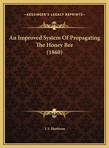 An Improved System Of Propagating The Honey Bee (1860): Harbison, J. S.