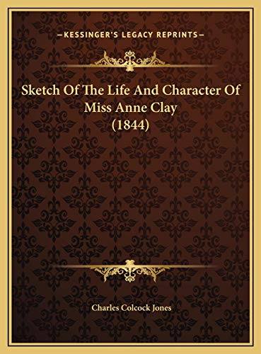 9781169439863: Sketch Of The Life And Character Of Miss Anne Clay (1844)