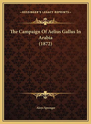 9781169444300: The Campaign Of Aelius Gallus In Arabia (1872)