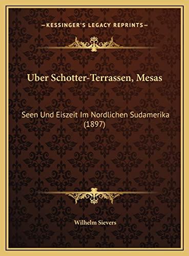 9781169449244: Uber Schotter-Terrassen, Mesas: Seen Und Eiszeit Im Nordlichen Sudamerika (1897) (German Edition)