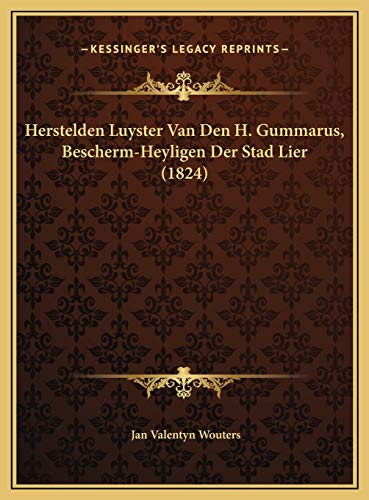 9781169450103: Herstelden Luyster Van Den H. Gummarus, Bescherm-Heyligen Der Stad Lier (1824) (Dutch Edition)
