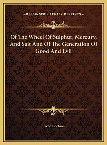 9781169451926: Of The Wheel Of Sulphur, Mercury, And Salt And Of The Generation Of Good And Evil