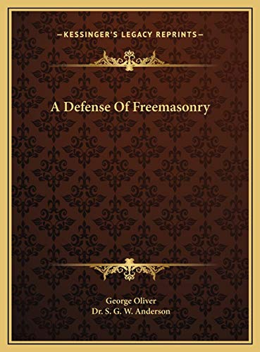 A Defense of Freemasonry a Defense of Freemasonry: S G W Anderson