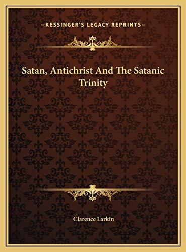 9781169453210: Satan, Antichrist And The Satanic Trinity