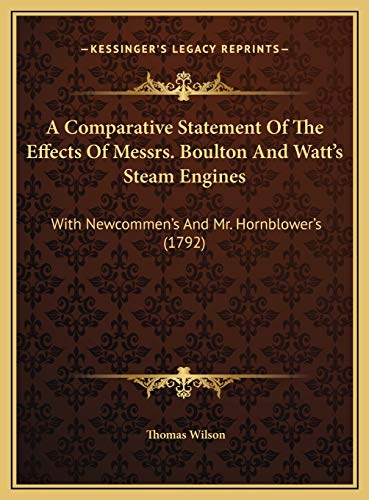 9781169456358: A Comparative Statement Of The Effects Of Messrs. Boulton And Watt's Steam Engines: With Newcommen's And Mr. Hornblower's (1792)