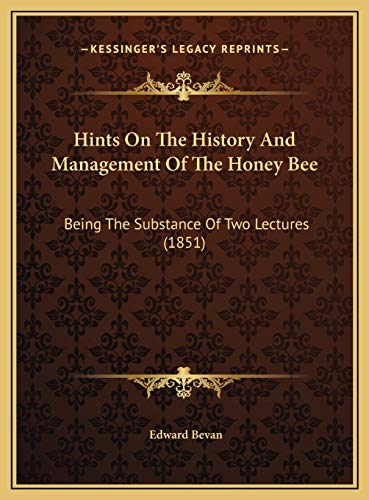 9781169459236: Hints On The History And Management Of The Honey Bee: Being The Substance Of Two Lectures (1851)