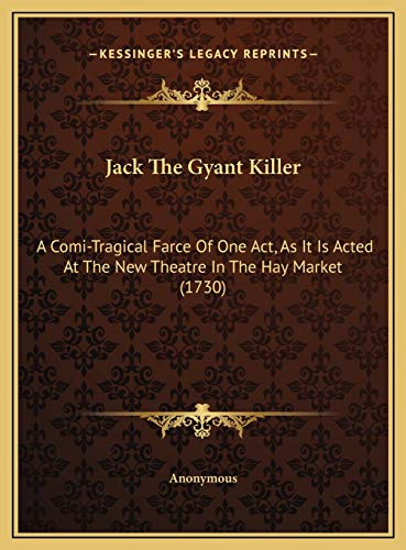 9781169459281: Jack The Gyant Killer: A Comi-Tragical Farce Of One Act, As It Is Acted At The New Theatre In The Hay Market (1730)