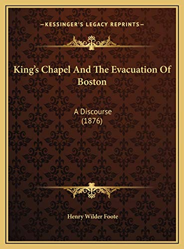 9781169462380: King's Chapel And The Evacuation Of Boston: A Discourse (1876)