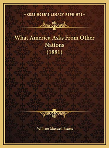 9781169466050: What America Asks From Other Nations (1881)