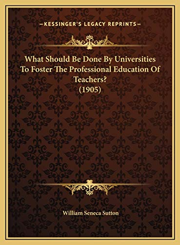 9781169466753: What Should Be Done By Universities To Foster The Professional Education Of Teachers? (1905)