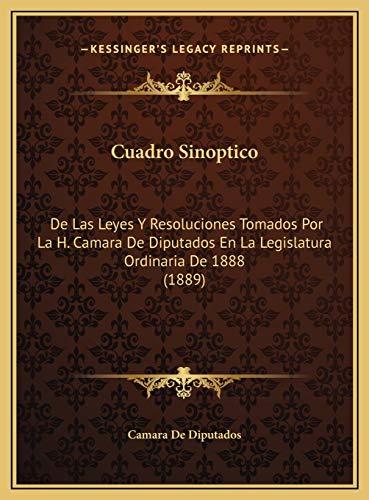 9781169469518: Cuadro Sinoptico: De Las Leyes Y Resoluciones Tomados Por La H. Camara De Diputados En La Legislatura Ordinaria De 1888 (1889) (Spanish Edition)