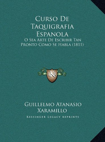 9781169469525: Curso De Taquigrafia Espanola: O Sea Arte De Escribir Tan Pronto Como Se Habla (1811) (Spanish Edition)