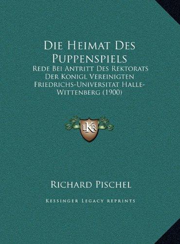 9781169469655: Die Heimat Des Puppenspiels: Rede Bei Antritt Des Rektorats Der Konigl Vereinigten Friedrichs-Universitat Halle-Wittenberg (1900)