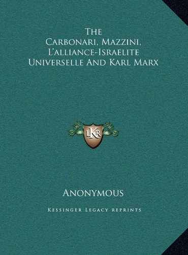 9781169471641: The Carbonari, Mazzini, L'alliance-Israelite Universelle And Karl Marx