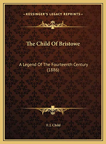9781169476400: The Child Of Bristowe: A Legend Of The Fourteenth Century (1886)