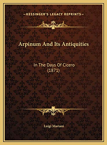 9781169476868: Arpinum And Its Antiquities: In The Days Of Cicero (1871)