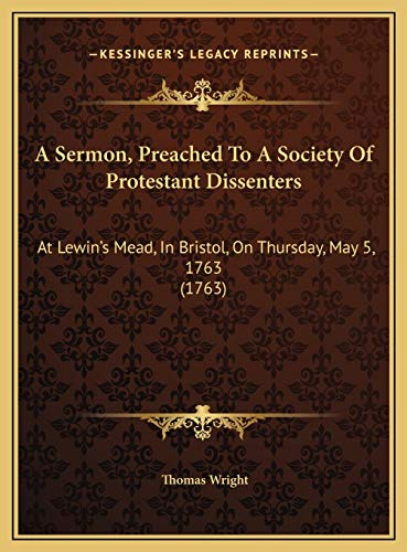 9781169478084: A Sermon, Preached to a Society of Protestant Dissenters: At Lewin's Mead, in Bristol, on Thursday, May 5, 1763 (1763)