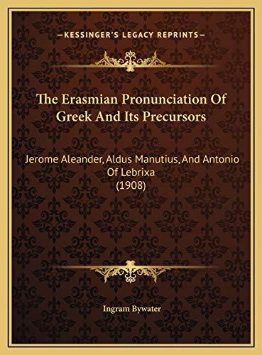 9781169481060: The Erasmian Pronunciation Of Greek And Its Precursors: Jerome Aleander, Aldus Manutius, And Antonio Of Lebrixa (1908)