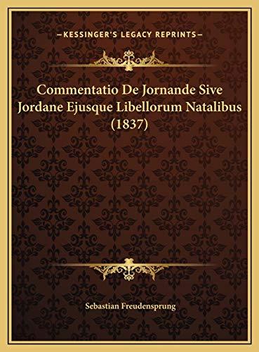 Commentatio De Jornande Sive Jordane Ejusque Libellorum