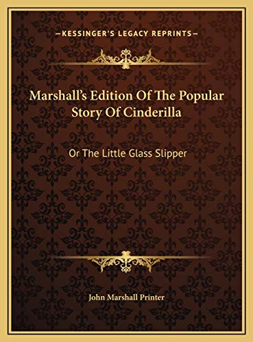 9781169489653: Marshall's Edition Of The Popular Story Of Cinderilla: Or The Little Glass Slipper