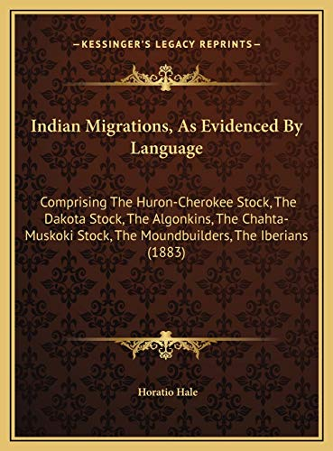 9781169490093: Indian Migrations, as Evidenced by Language: Comprising the Huron-Cherokee Stock, the Dakota Stock, the Acomprising the Huron-Cherokee Stock, the Dako
