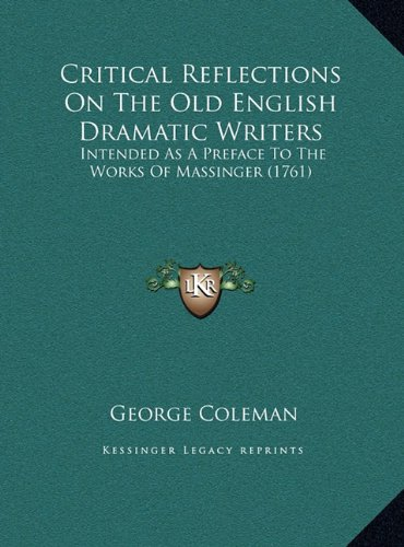 9781169492691: Critical Reflections On The Old English Dramatic Writers: Intended As A Preface To The Works Of Massinger (1761)
