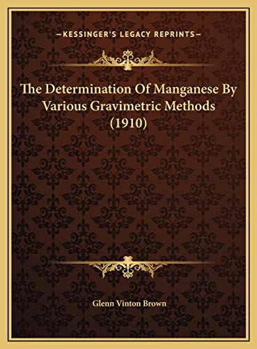 9781169499713: The Determination Of Manganese By Various Gravimetric Methods (1910)