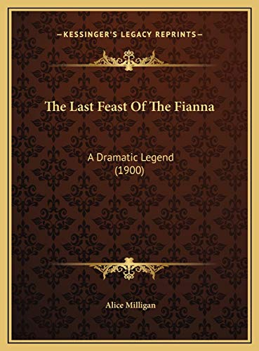 9781169500242: The Last Feast Of The Fianna: A Dramatic Legend (1900)