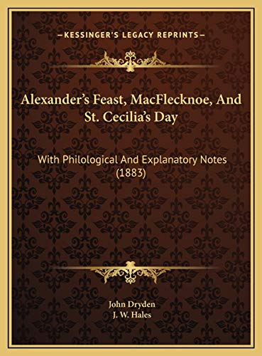 9781169508613: Alexander's Feast, MacFlecknoe, And St. Cecilia's Day: With Philological And Explanatory Notes (1883)