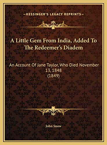 9781169510111: A Little Gem From India, Added To The Redeemer's Diadem: An Account Of Jane Taylor, Who Died November 13, 1848 (1849)