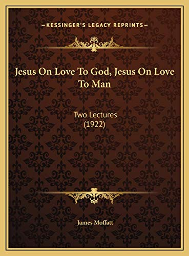 9781169511637: Jesus On Love To God, Jesus On Love To Man: Two Lectures (1922)
