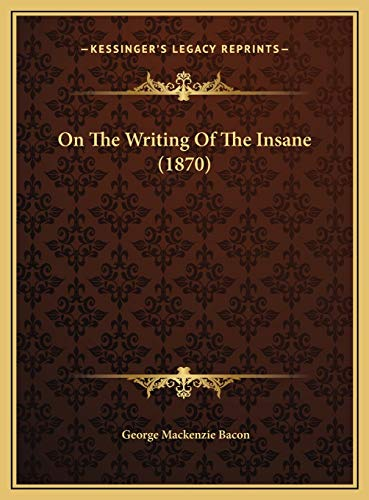 On The Writing Of The Insane (1870): Bacon, George Mackenzie
