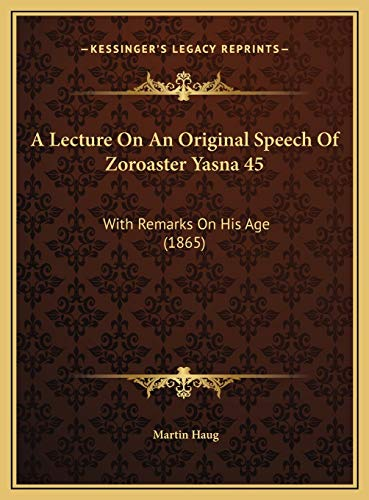 9781169513501: A Lecture On An Original Speech Of Zoroaster Yasna 45: With Remarks On His Age (1865)