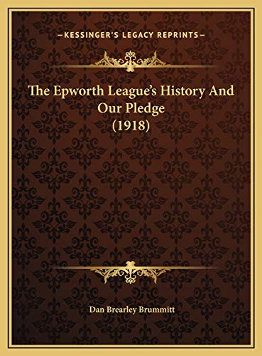 9781169514553: The Epworth League's History And Our Pledge (1918)