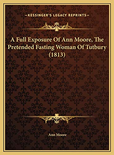 9781169515154: A Full Exposure Of Ann Moore, The Pretended Fasting Woman Of Tutbury (1813)