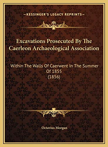 9781169516151: Excavations Prosecuted By The Caerleon Archaeological Association: Within The Walls Of Caerwent In The Summer Of 1855 (1856)