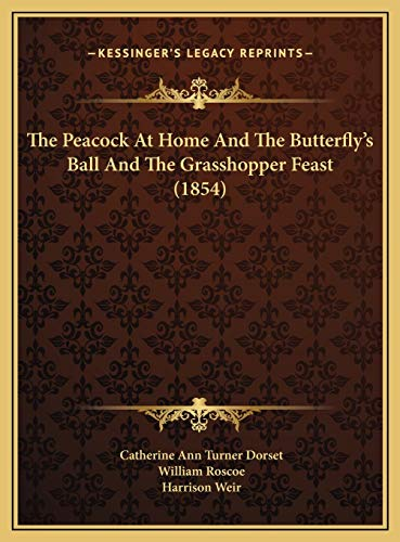 The Peacock At Home And The Butterfly's Ball And The Grasshopper Feast (1854) (1169519970) by Catherine Ann Turner Dorset; William Roscoe